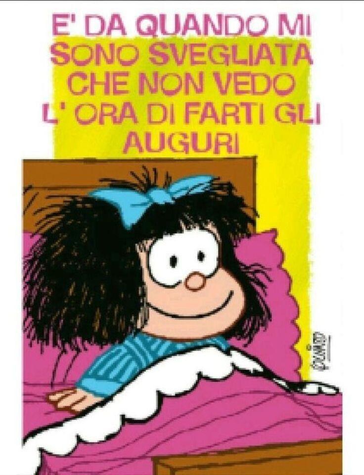 """""""E' da quando mi sono svegliata che non vedo l'ora di farti gli auguri!!"""" - Mafalda"""