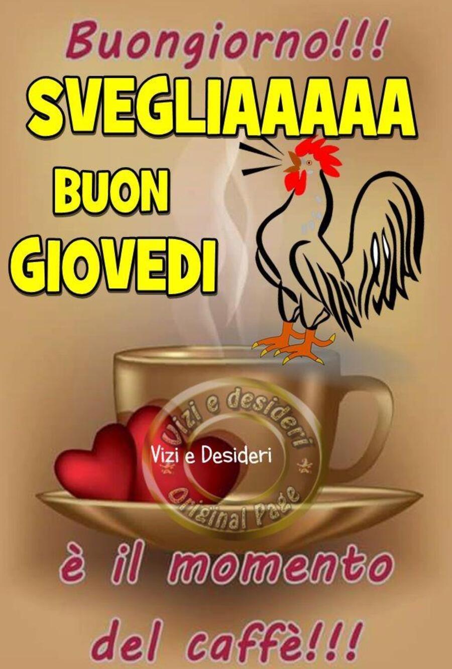 Buongiorno!!! SVEGLIAAA Buon Giovedì è l'ora del caffè !!!