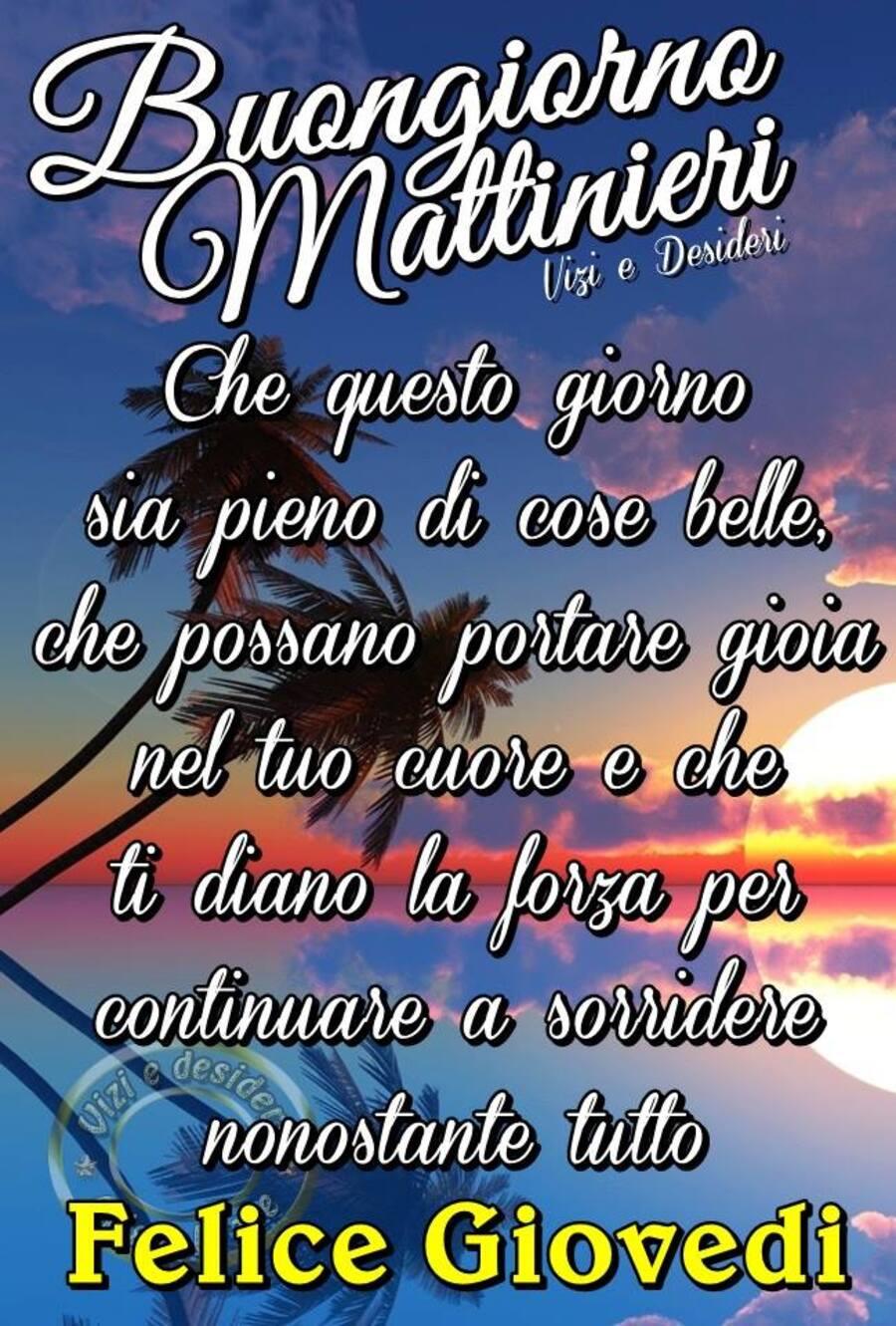 """""""Buongiorno Mattinieri, che questo giorno sia pieno di cose belle, che possano portare gioia nel tuo cuore e che ti diano la forza per continuare a sorridere nonostante tutto. Buon Giovedì"""""""