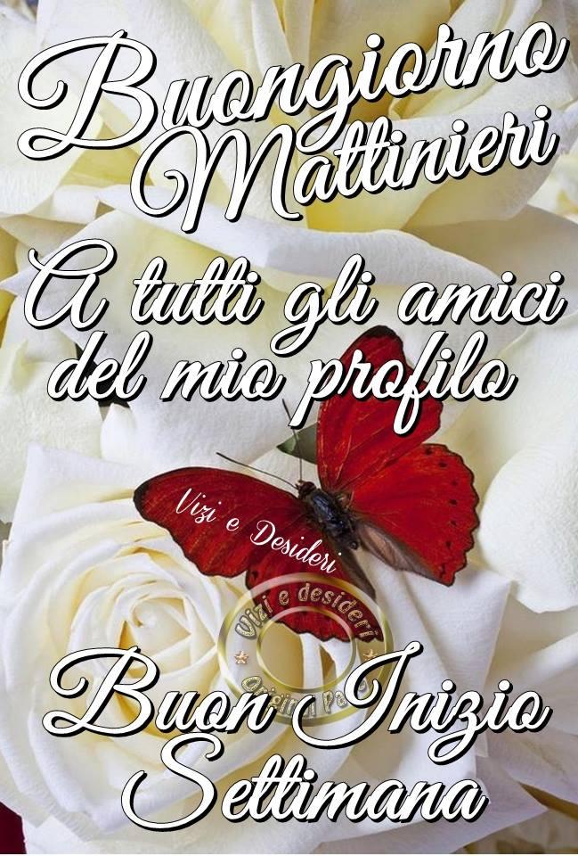 Buongiorno Mattinieri, a tutti gli amici del mio profilo, Buon Inizio Settimana