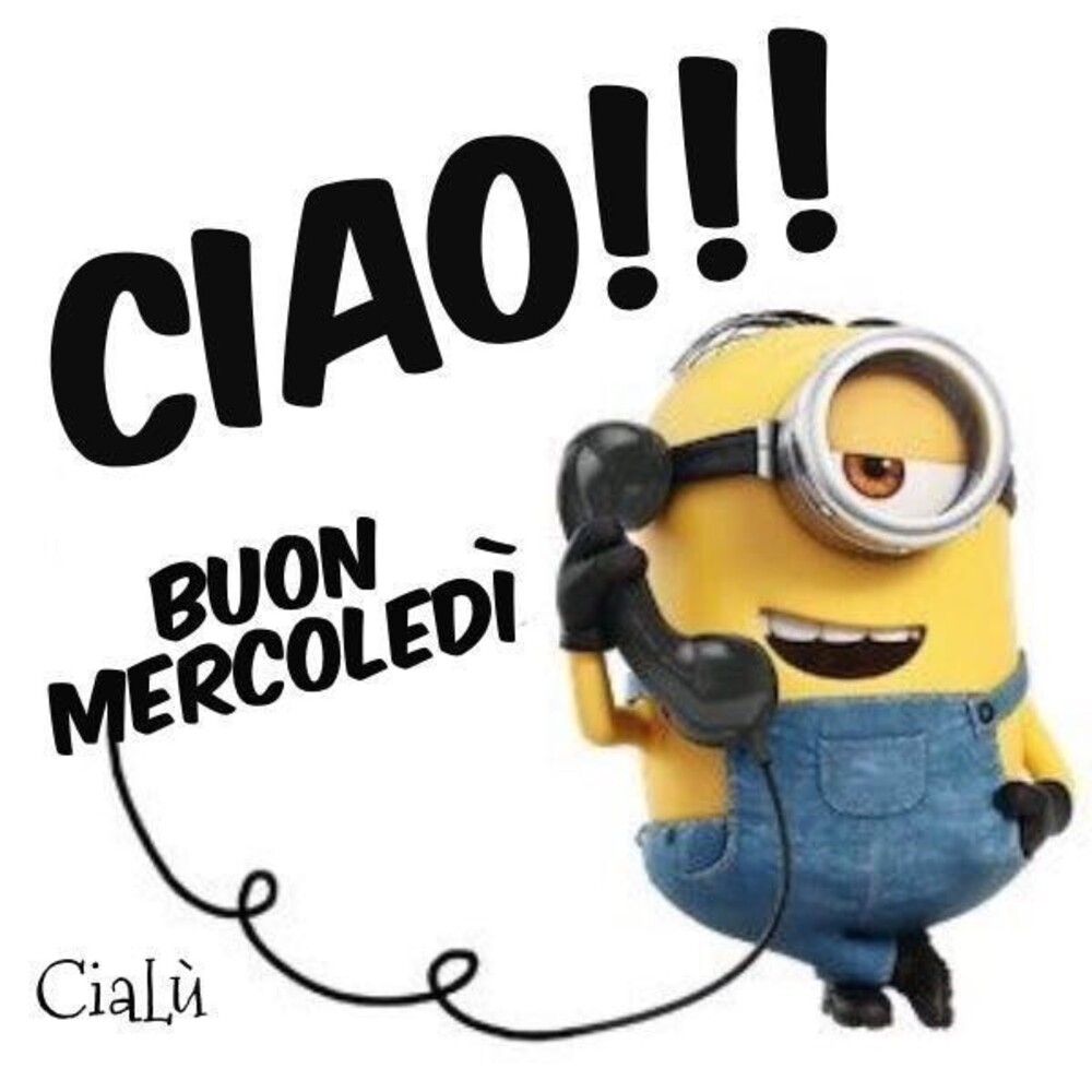 """CIAO !!! Buon Mercoledì"" - Minions"