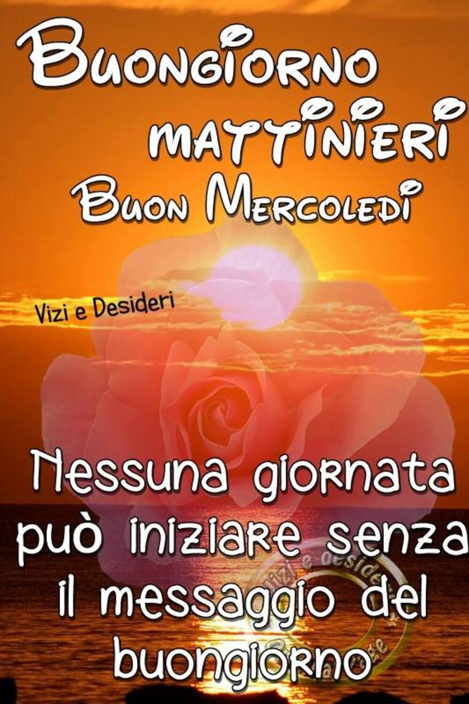 """""""Buongiorno Mattinieri, Buon Mercoledì. Nessuna giornata può iniziare senza il messaggio del Buongiorno."""""""
