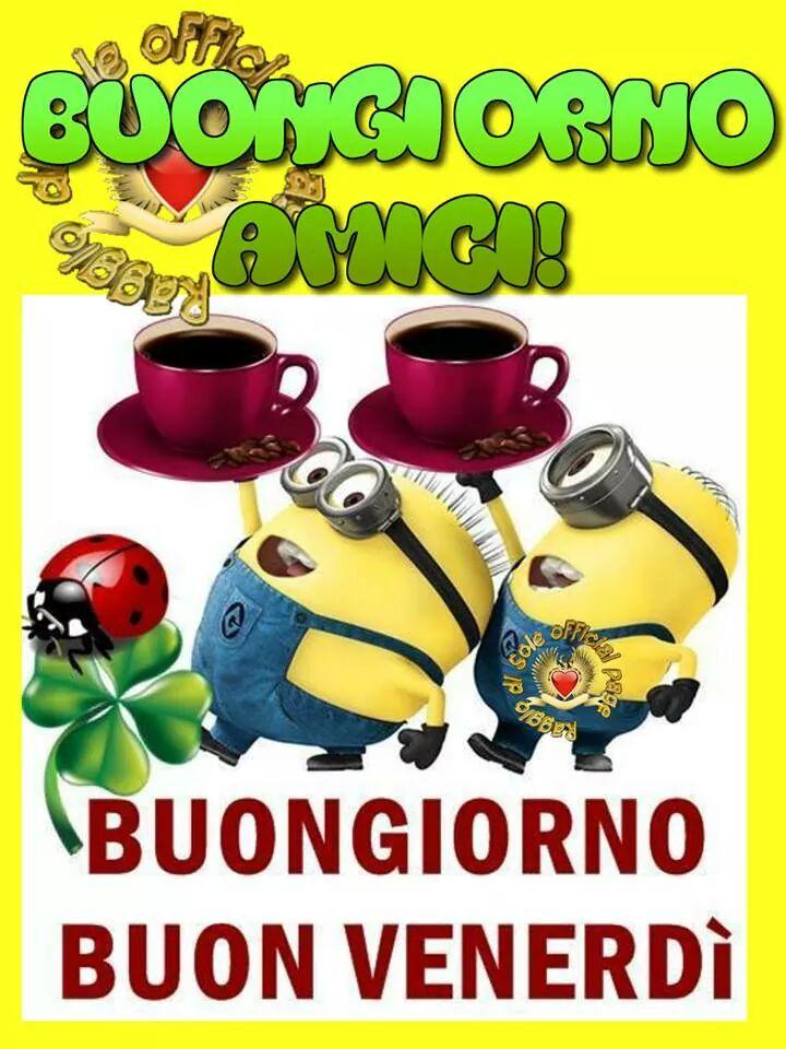 """""""Buongiorno Amici ! Buon venerdì"""" - Minions"""