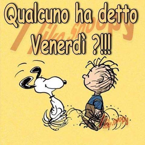 """Qualcuno ha detto Venerdì?!!!"" - Snoopy"