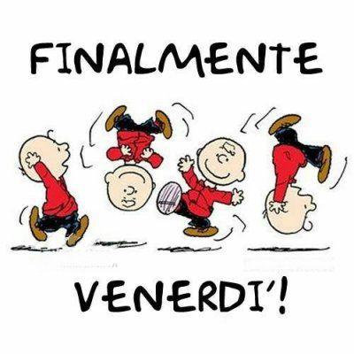 """""""FINALMENTE VENERDI' !"""""""