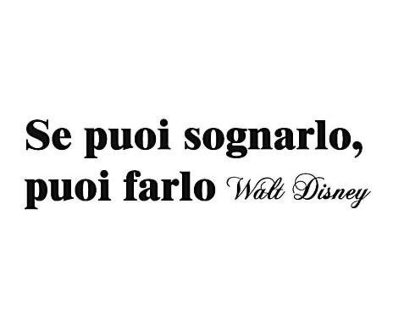 """""""Se puoi sognarlo, puoi farlo."""" Walt Disney"""