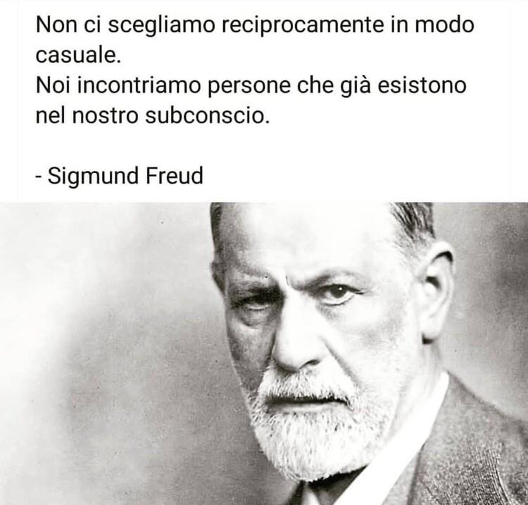 """""""Non ci scegliamo reciprocamente in modo casuale. Noi conosciamo persone che già esistono nel nostro subconscio."""" Sigmund Freud"""
