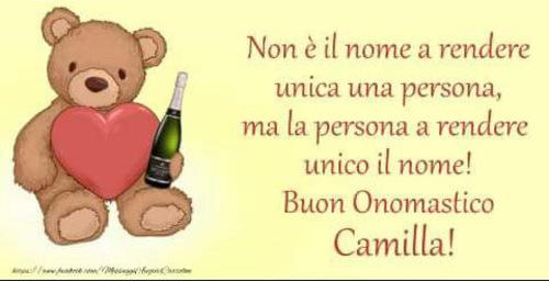 """""""Non è il nome a rendere unica una persona, ma la persona a rendere unico il nome! Buon Onomastico Camilla"""""""