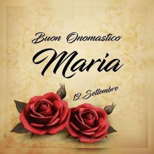 """""""12 Settembre Buon Onomastico Maria"""""""