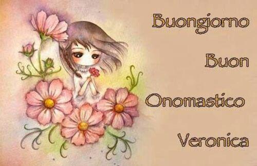 """""""Buongiorno Buon Onomastico Veronica"""""""