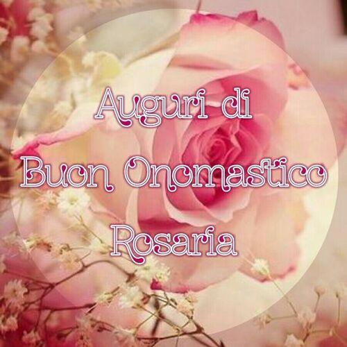 """""""Auguri di Buon Onomastico Rosaria"""""""