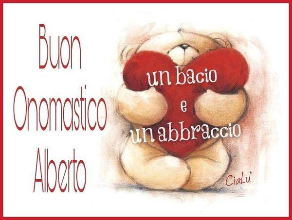 """""""Un bacio e un abbraccio, Buon Onomastico Alberto"""""""