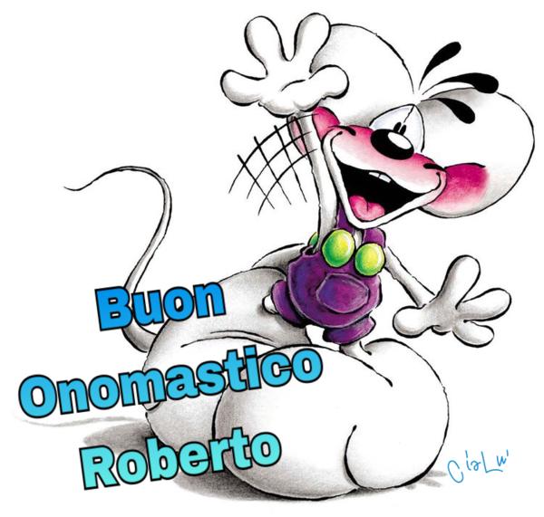 """""""Ciao Roberto, Buon Onomastico"""""""