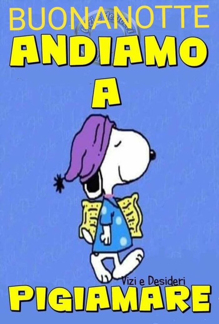 """""""BUONANOTTE ANDIAMO A PIGIAMARE"""" - immagini divertenti Snoopy"""