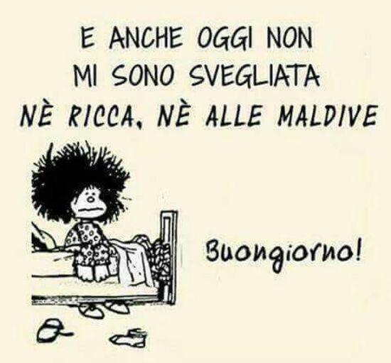 """""""E anche oggi non mi sono svegliata nè ricca nè alle Maldive. Buongiorno!"""" - Mafalda"""