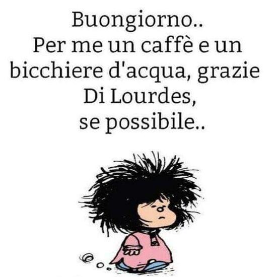 """""""Buongiorno per me un caffè e un bicchiere d'acqua, grazie di Lourdes, se possibile..."""" - Mafalda"""