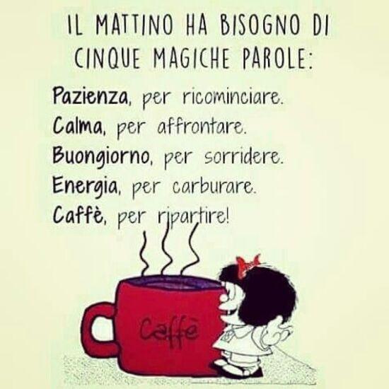 """""""IL MATTINO HA BISOGNO DI CINQUE PAROLE MAGICHE: Pazienza per cominciare, calma per affrontare, buongiorno per sorridere, energia per carburare e caffè per ripartire!"""" - Mafalda"""