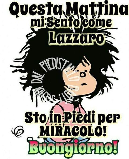 """Mafalda - """"Questa mattina mi sento come Lazzaro... sto in piedi per MIRACOLO Buongiorno! !"""""""