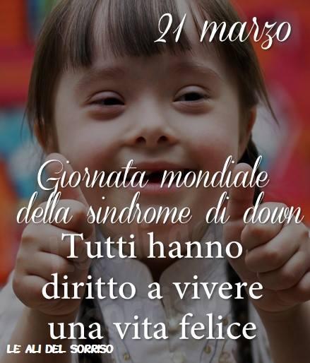 """""""21 Marzo Giornata Mondiale della Sindrome di Down. Tutti hanno diritto a vivere una vita felice"""" - Le Ali del Sorriso"""
