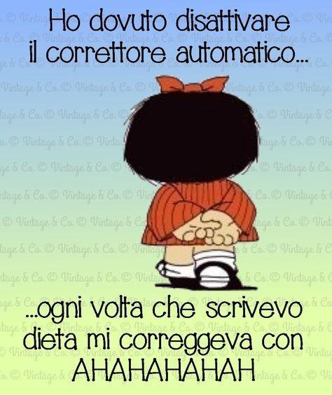 """""""Ho dovuto disattivare il correttore automatico... ogni volta che scrivevo """"dieta"""" mi correggeva con AHAHAHAH !"""" - Mafalda"""