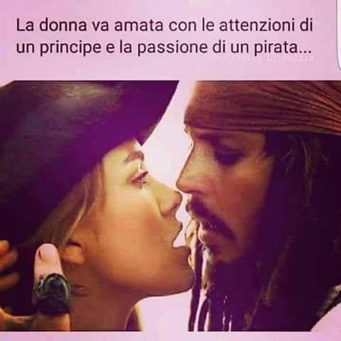 """""""La donna va amata con la passione di un principe e la passione di un pirata..."""" Frasi da condividere"""