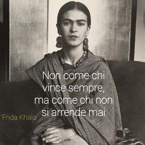 """""""Non come chi vince sempre, ma come non si arrende mai!"""" Frida Kahlo - citazioni frasi celebri"""