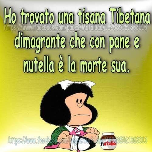 """""""Ho trovato una Tisana Tibetana dimagrante, che con pane e Nutella è la morte sua."""" - Vignette con Mafalda"""