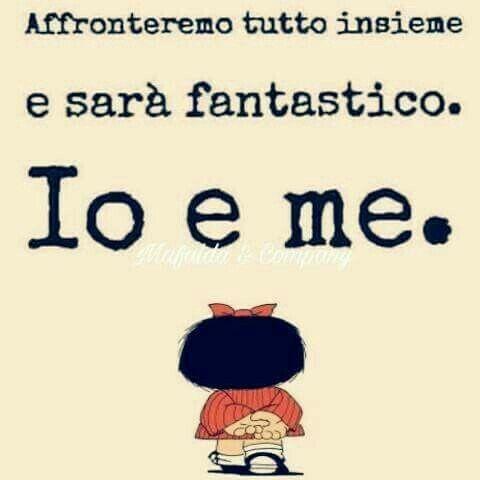 """""""Affronteremo tutto insieme e sarà fantastico. Io e Me."""" - Mafalda"""