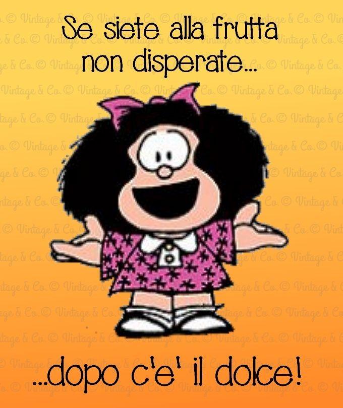 """Mafalda - """"Se siete alla frutta non disperate... dopo c'è il dolce!"""""""