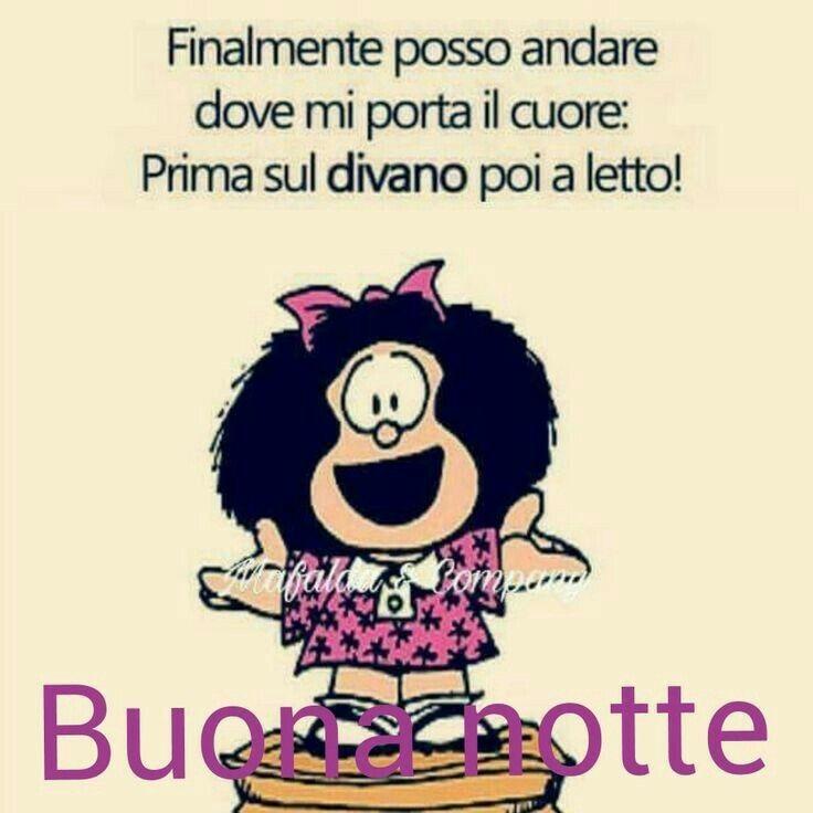 """""""Finalmente posso andare dove mi porta il cuore. Prima sul divano e poi a letto! Buonanotte"""" - Mafalda"""