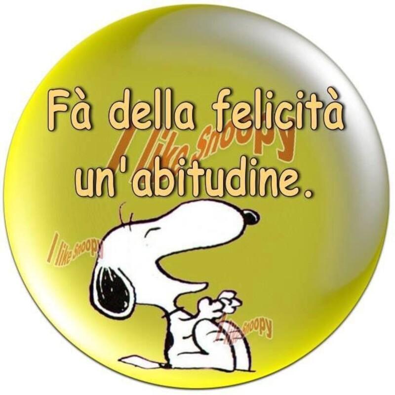 """""""Fà della felicità un'abitudine."""" - Snoopy"""