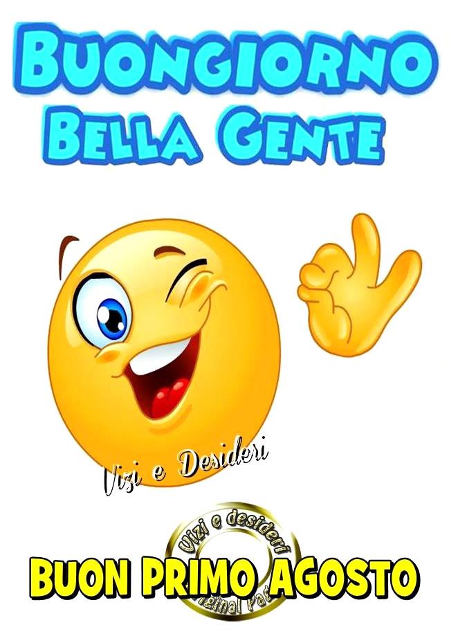 """""""Buongiorno bella gente, Buon Primo Agosto"""""""