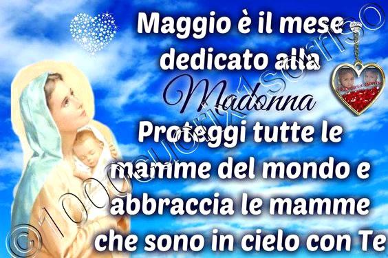 """""""Maggio è il mese dedicato alla Madonna. Proteggi tutte le mamme del mondo e abbraccia le mamme che sono in cielo con te."""""""