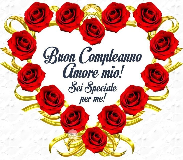 """""""Buon Compleanno Amore Mio! Sei Speciale per me!"""""""