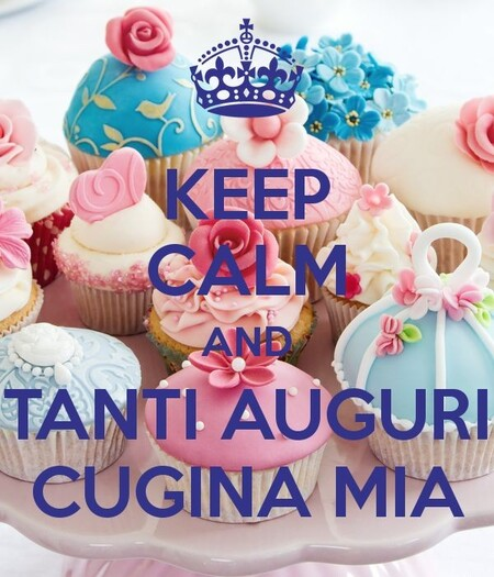 """KEEP CALM AND TANTI AUGURI CUGINA MIA"""