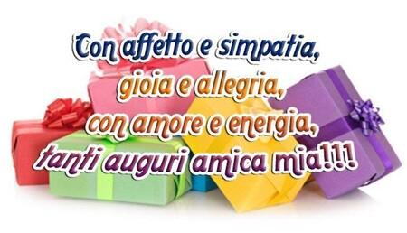 """""""Con affetto e simpatia, gioia e allegria, con amore e energia, tanti auguri Amica Mia!!!"""""""
