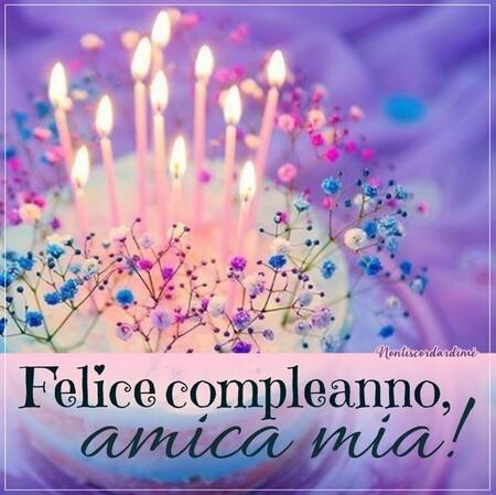 """""""Felice Compleanno Amica Mia !"""""""