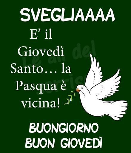 """""""SVEGLIAAA E' il Giovedì Santo... la Pasqua si avvicina. BUONGIORNO BUON GIOVEDI' """""""