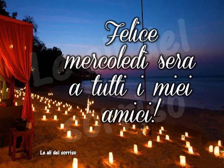 """""""Felice Mercoledì Sera a tutti i miei amici !"""""""