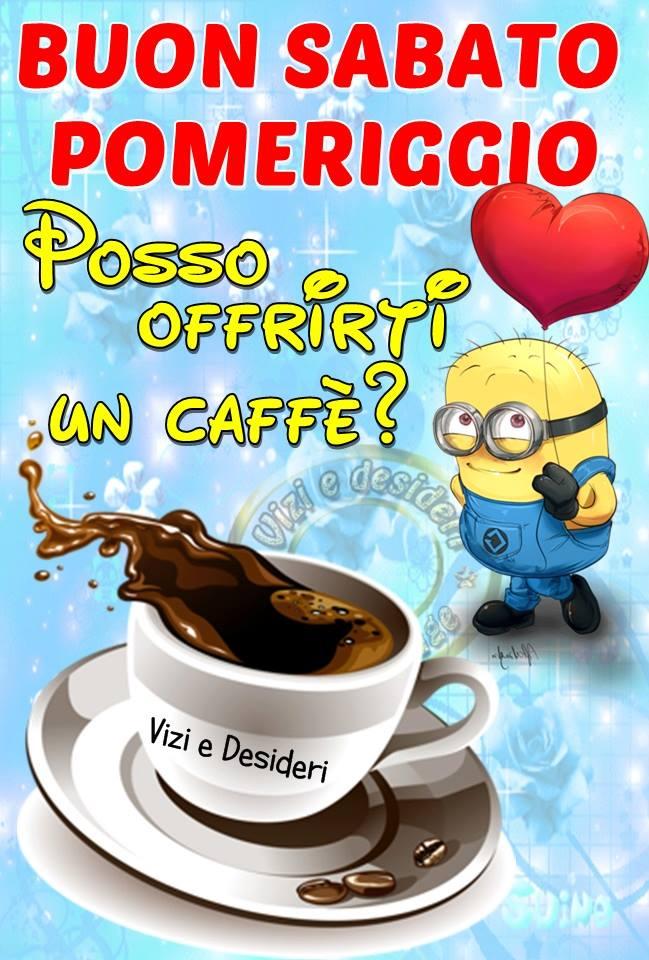"""""""Buon Sabato Pomeriggio, posso offrirti un caffè?"""" - Minions"""