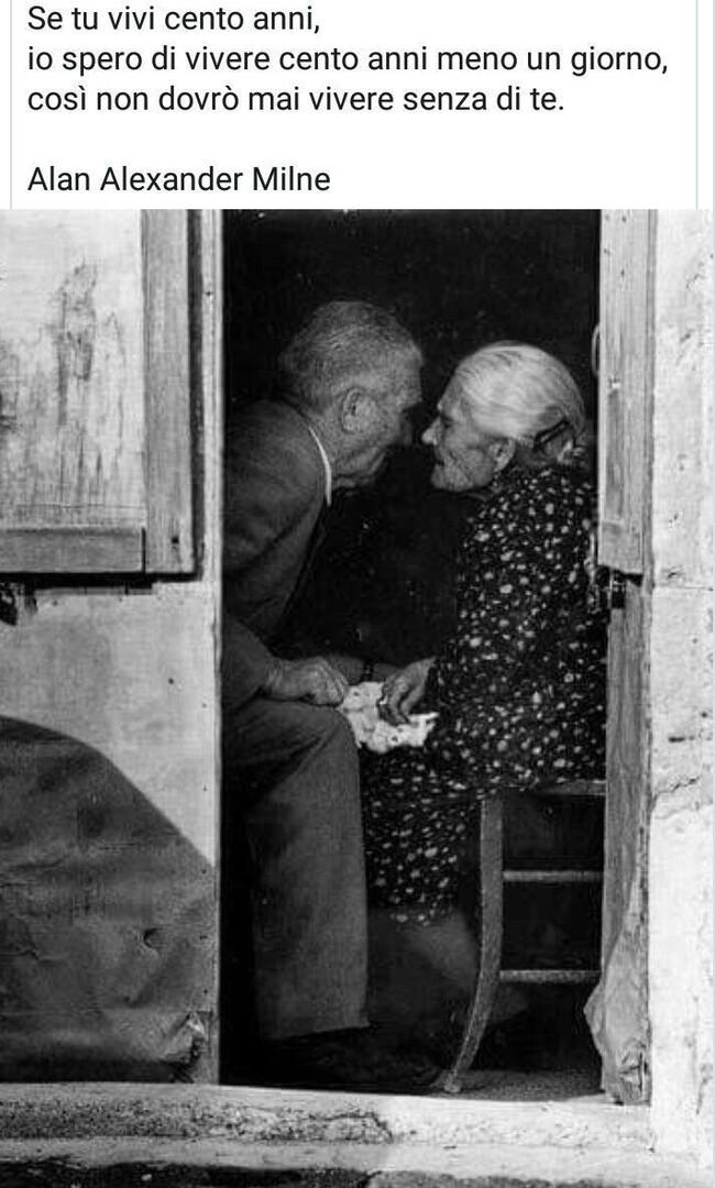 """""""Se tu vivi cento anni, io spero di vivere cento anni meno un giorno. Così non dovrò mai vivere senza di te."""" - Alan Alexander Milne"""