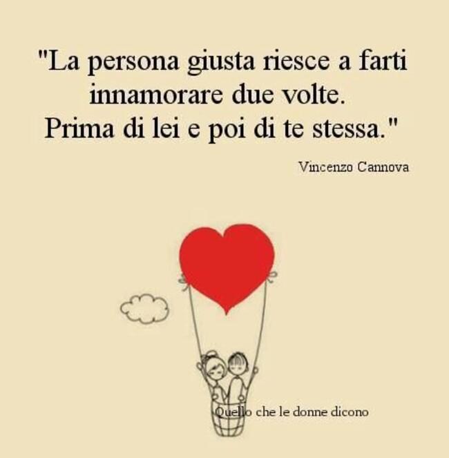"""""""La persona giusta riesce a farti innamorare due volte. Prima di lei e poi di te stessa"""" - Quello che le Donne Dicono"""