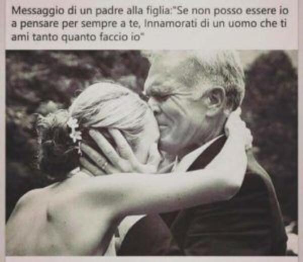 """Frasi sulla Famiglia - """"Messaggio di un padre alla figlia: Se non posso essere io a pensare per sempre a te, innamorati di un uomo che ti ami tanto quanto lo faccio io."""""""