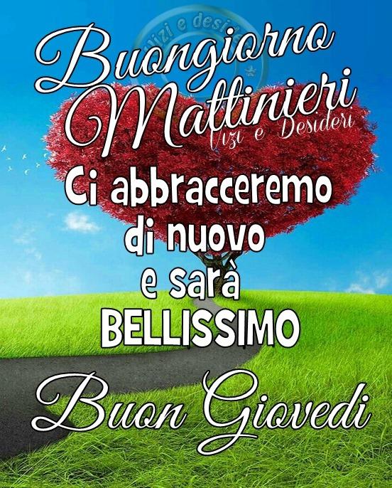 """""""Buongiorno Mattinieri. Ci abbracceremo di nuovo e sarà bellissimo. Buon Giovedì"""""""