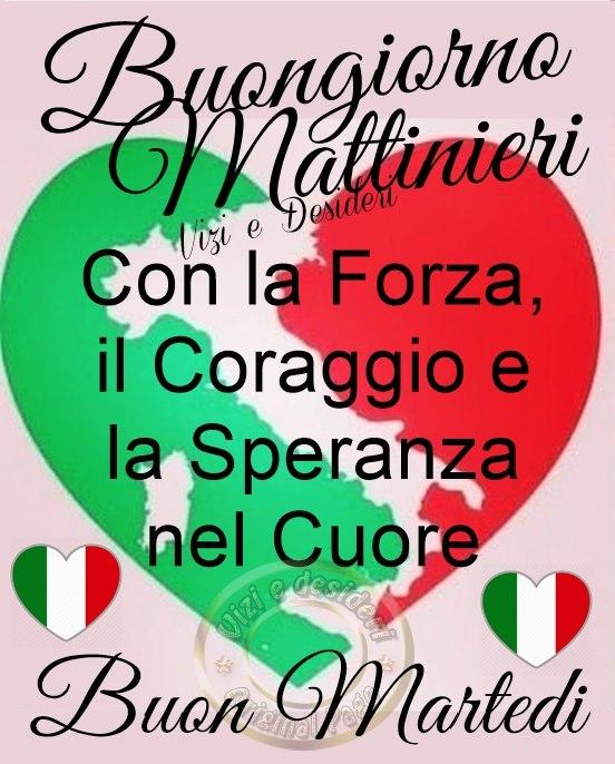 """""""Buon Giorno Buon Martedì Italia. Con la Forza, il Coraggio e la Speranza nel Cuore."""""""