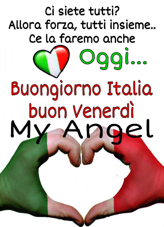 """""""Ci siete tutti ? Allora Forza, tutti insieme, Ce La Faremo anche oggi... Buongiorno Italia Buon Venerdì"""""""