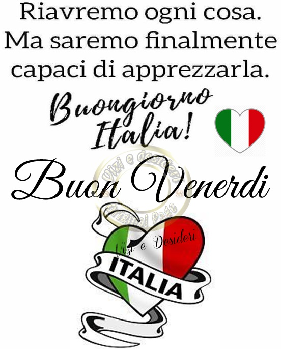 """""""Riavremo ogni cosa. Ma saremo finalmente capaci di apprezzarla. Buongiorno Italia! Sereno Venerdì"""""""