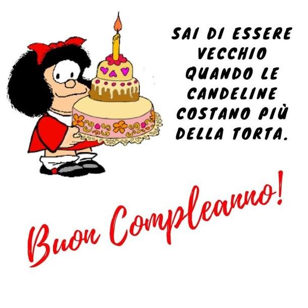 """""""Sai di essere vecchio quando le candeline costano più della torta. Buon Compleanno!"""" - cartoline spiritose con Mafalda"""