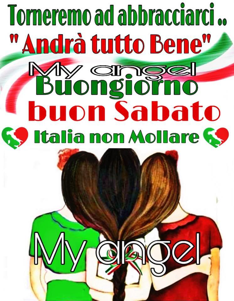 """Buon Sabato andrà tutto bene - """"Torneremo ad abbracciarci, Italia non mollare !"""""""