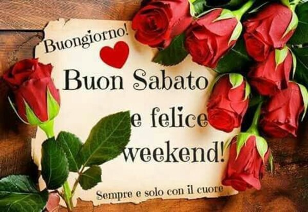 """Buongiorno, Buon Sabato e Felice Week-end"""